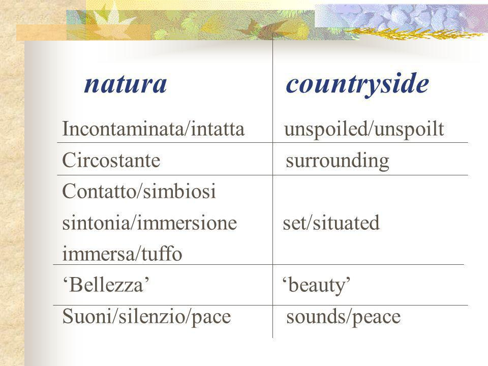 natura countryside Incontaminata/intatta unspoiled/unspoilt Circostante surrounding Contatto/simbiosi sintonia/immersione set/situated immersa/tuffo 'Bellezza' 'beauty' Suoni/silenzio/pace sounds/peace