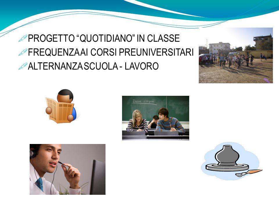 """ PROGETTO """"QUOTIDIANO"""" IN CLASSE  FREQUENZA AI CORSI PREUNIVERSITARI  ALTERNANZA SCUOLA - LAVORO"""