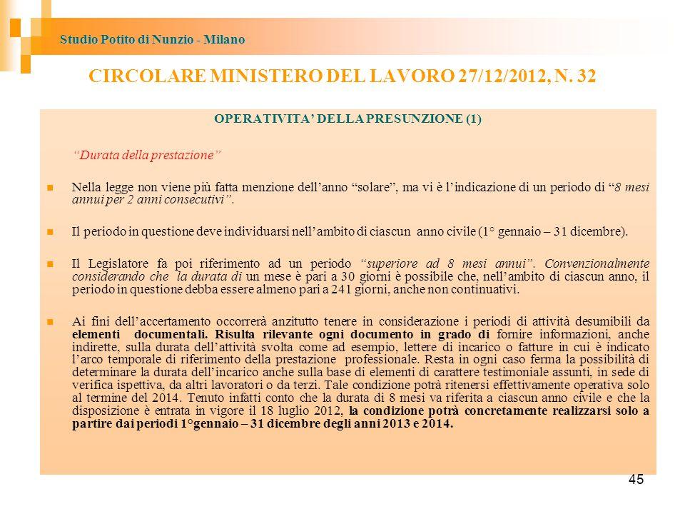 Studio Potito di Nunzio - Milano OPERATIVITA' DELLA PRESUNZIONE (1) Durata della prestazione Nella legge non viene più fatta menzione dell'anno solare , ma vi è l'indicazione di un periodo di 8 mesi annui per 2 anni consecutivi .