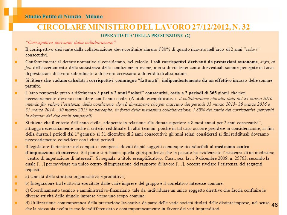 Studio Potito di Nunzio - Milano OPERATIVITA' DELLA PRESUNZIONE (2) Corrispettivo derivante dalla collaborazione Il corrispettivo derivante dalla collaborazione deve costituire almeno l'80% di quanto ricavato nell'arco di 2 anni solari consecutivi.