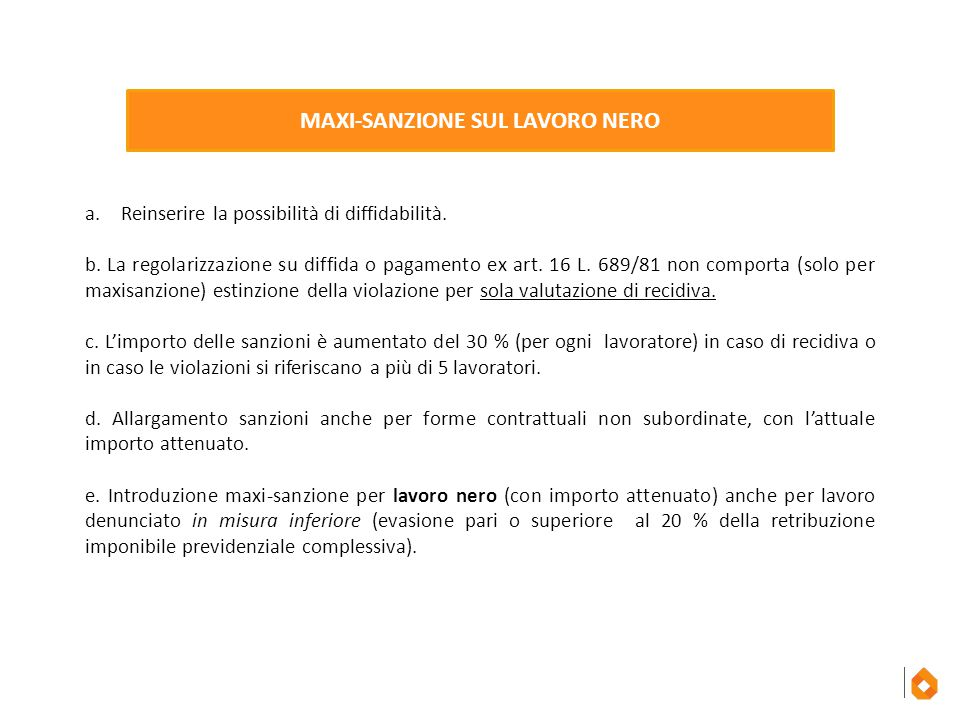 MAXI-SANZIONE SUL LAVORO NERO a.Reinserire la possibilità di diffidabilità. b. La regolarizzazione su diffida o pagamento ex art. 16 L. 689/81 non com