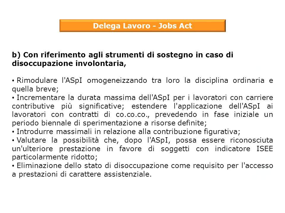 Delega Lavoro - Jobs Act b) Con riferimento agli strumenti di sostegno in caso di disoccupazione involontaria, Rimodulare l'ASpI omogeneizzando tra lo