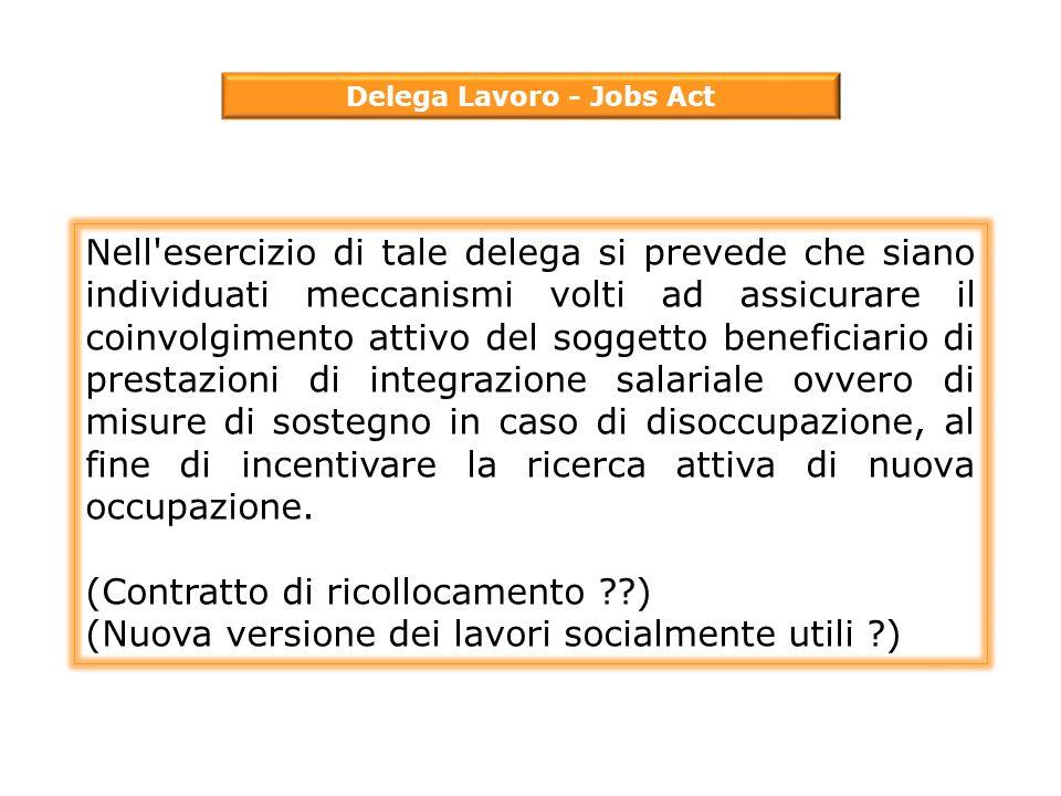Delega Lavoro - Jobs Act Nell'esercizio di tale delega si prevede che siano individuati meccanismi volti ad assicurare il coinvolgimento attivo del so