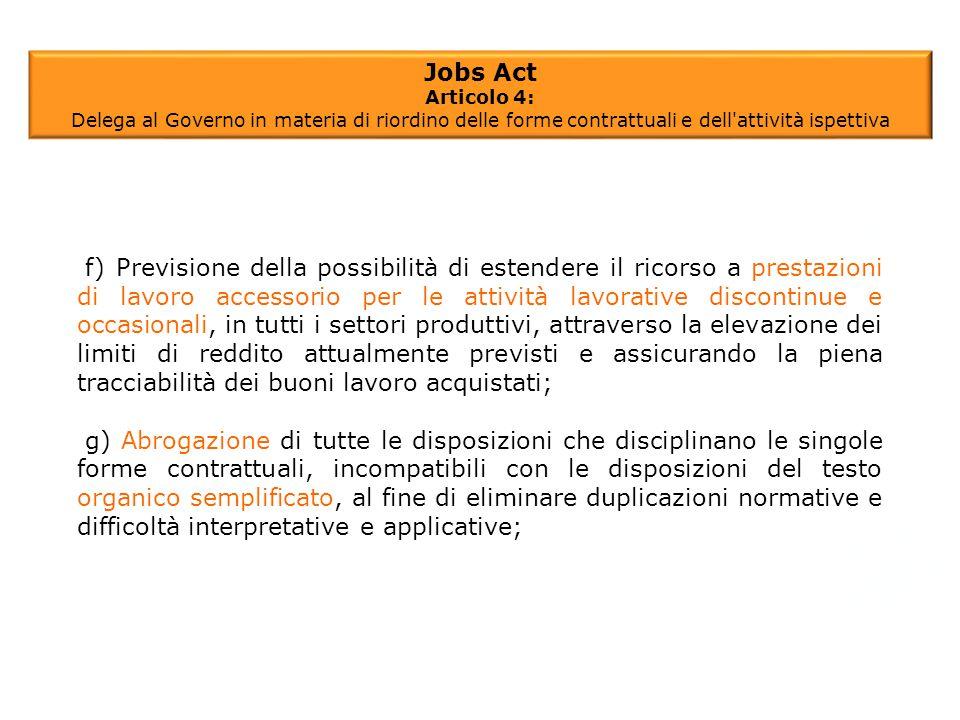 f) Previsione della possibilità di estendere il ricorso a prestazioni di lavoro accessorio per le attività lavorative discontinue e occasionali, in tu