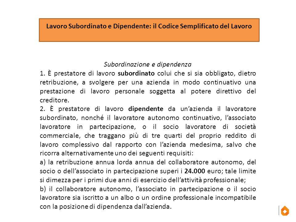Lavoro Subordinato e Dipendente: il Codice Semplificato del Lavoro Subordinazione e dipendenza 1. È prestatore di lavoro subordinato colui che si sia