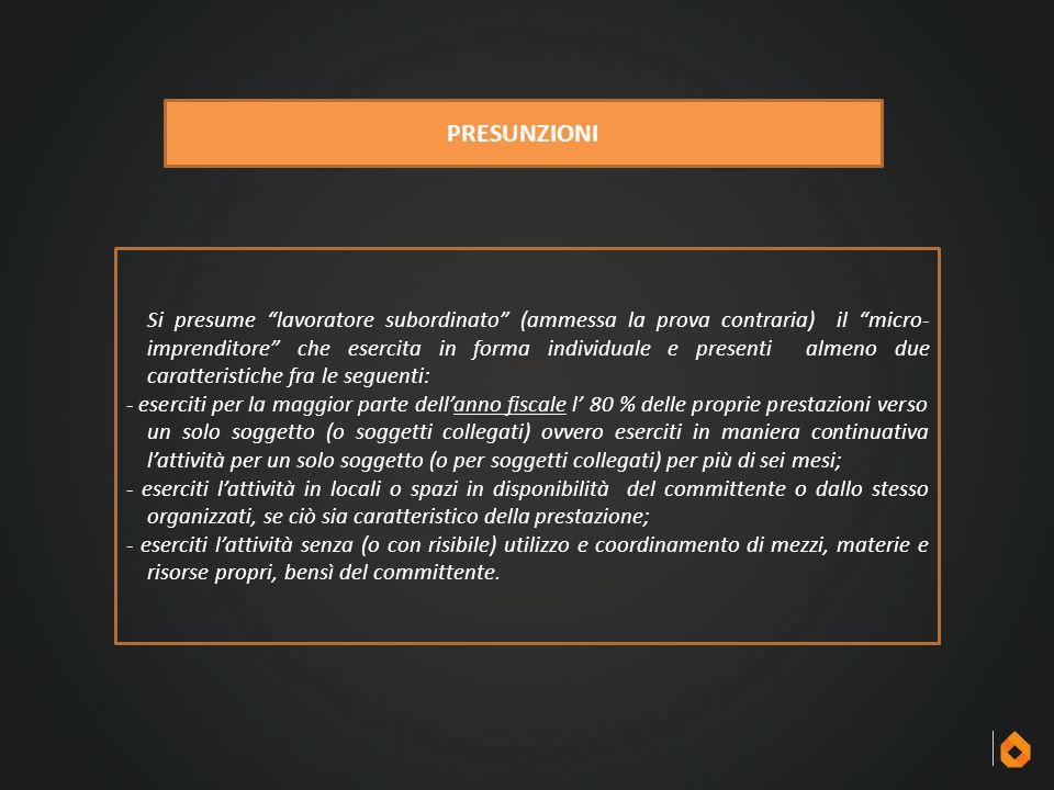 """PRESUNZIONI Si presume """"lavoratore subordinato"""" (ammessa la prova contraria) il """"micro- imprenditore"""" che esercita in forma individuale e presenti alm"""