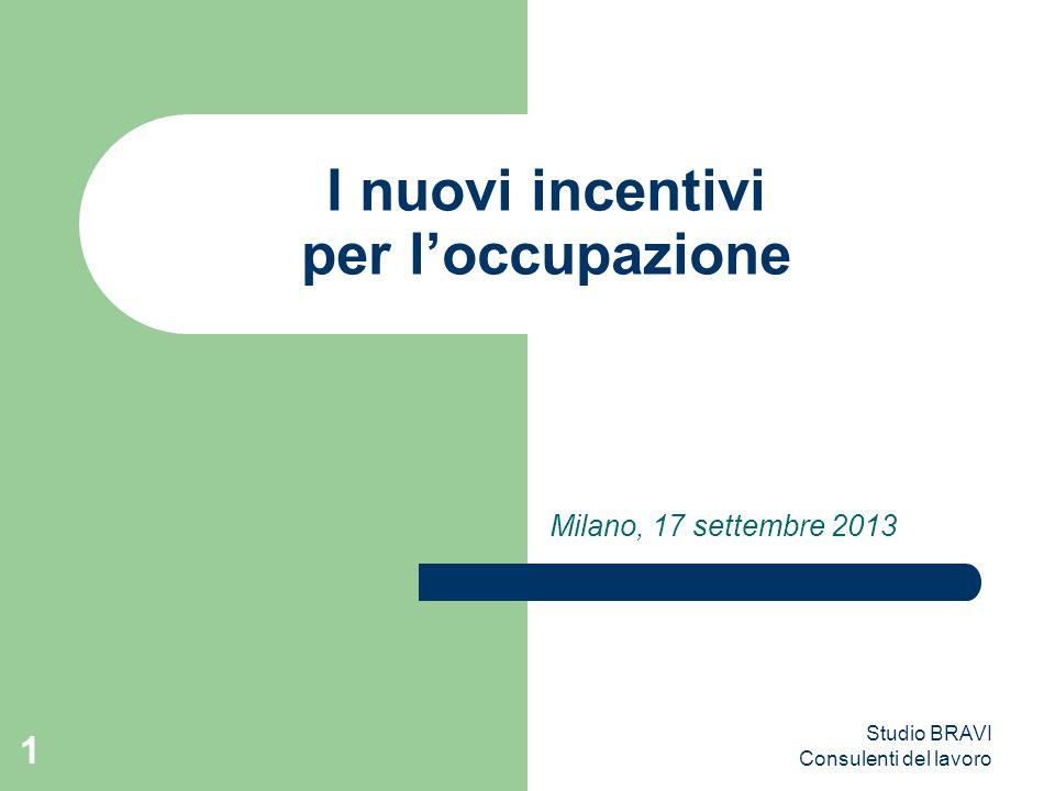 Studio BRAVI Consulenti del lavoro 1 I nuovi incentivi per l'occupazione Milano, 17 settembre 2013
