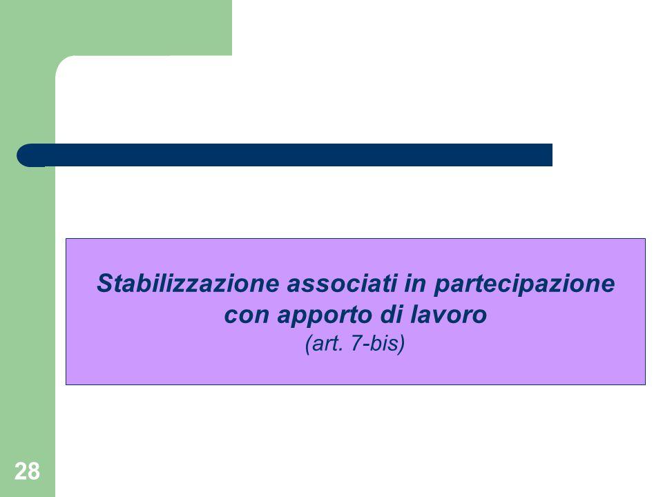 28 Stabilizzazione associati in partecipazione con apporto di lavoro (art. 7-bis)