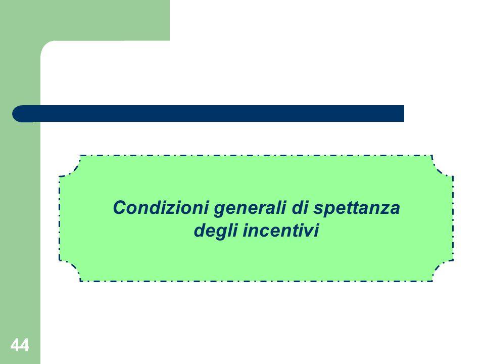 44 Condizioni generali di spettanza degli incentivi
