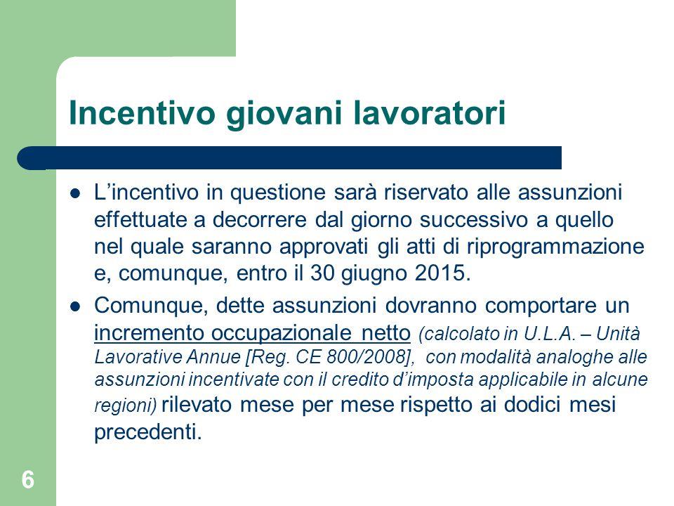 6 Incentivo giovani lavoratori L'incentivo in questione sarà riservato alle assunzioni effettuate a decorrere dal giorno successivo a quello nel quale saranno approvati gli atti di riprogrammazione e, comunque, entro il 30 giugno 2015.