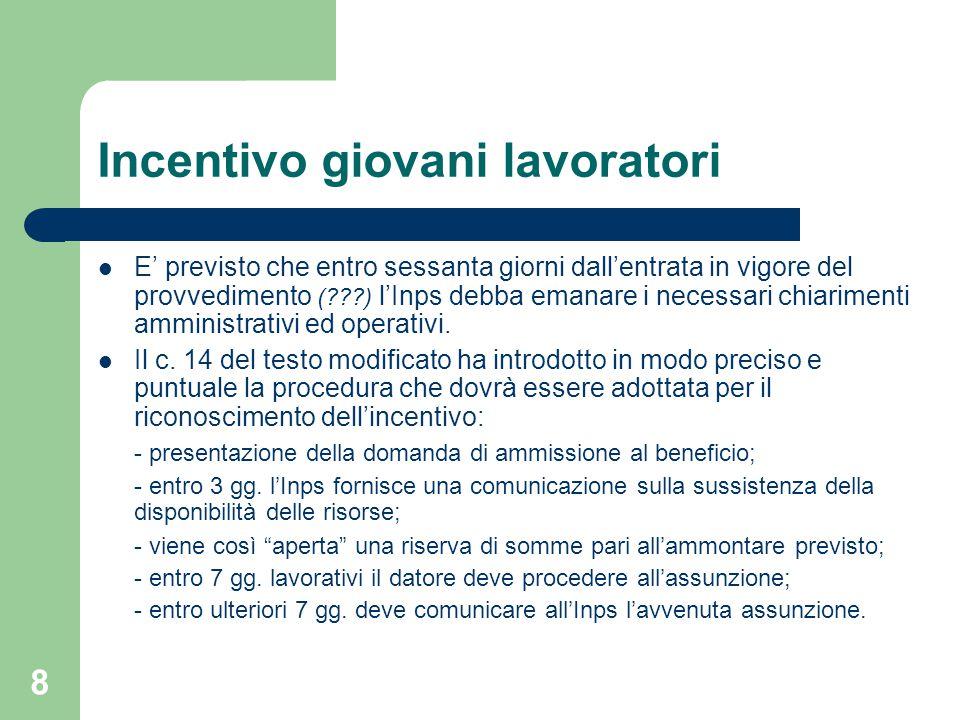 8 Incentivo giovani lavoratori E' previsto che entro sessanta giorni dall'entrata in vigore del provvedimento (???) l'Inps debba emanare i necessari chiarimenti amministrativi ed operativi.