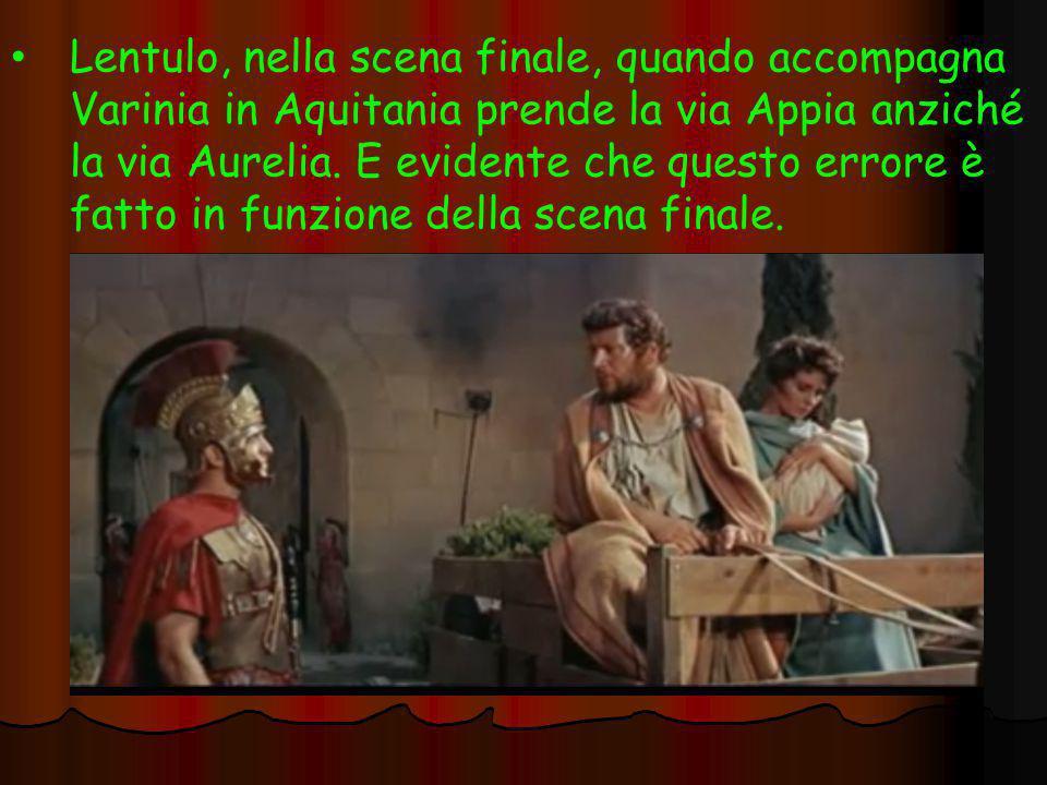 Lentulo, nella scena finale, quando accompagna Varinia in Aquitania prende la via Appia anziché la via Aurelia. E evidente che questo errore è fatto i