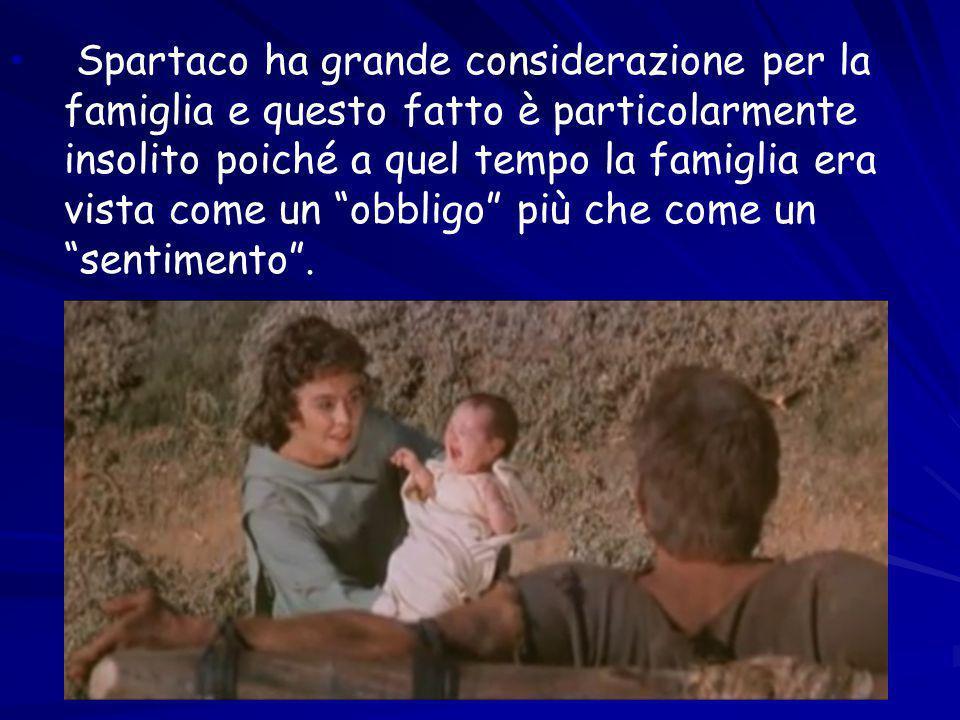 Spartaco ha grande considerazione per la famiglia e questo fatto è particolarmente insolito poiché a quel tempo la famiglia era vista come un obbligo più che come un sentimento .