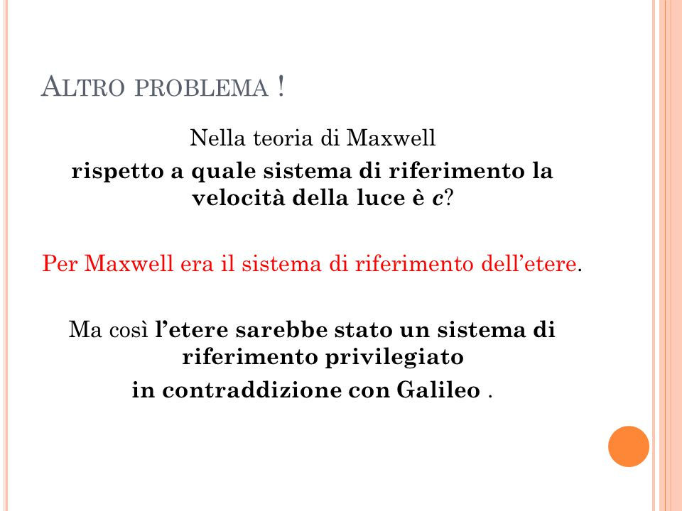 A LTRO PROBLEMA ! Nella teoria di Maxwell rispetto a quale sistema di riferimento la velocità della luce è c ? Per Maxwell era il sistema di riferimen