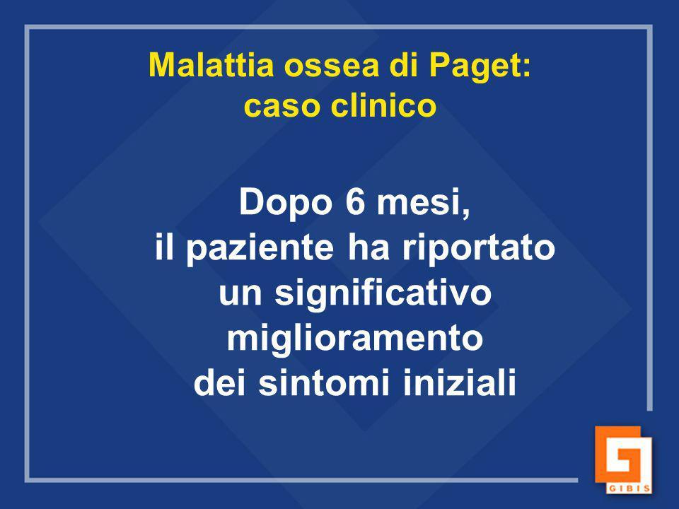 Malattia ossea di Paget: caso clinico Dopo 6 mesi, il paziente ha riportato un significativo miglioramento dei sintomi iniziali