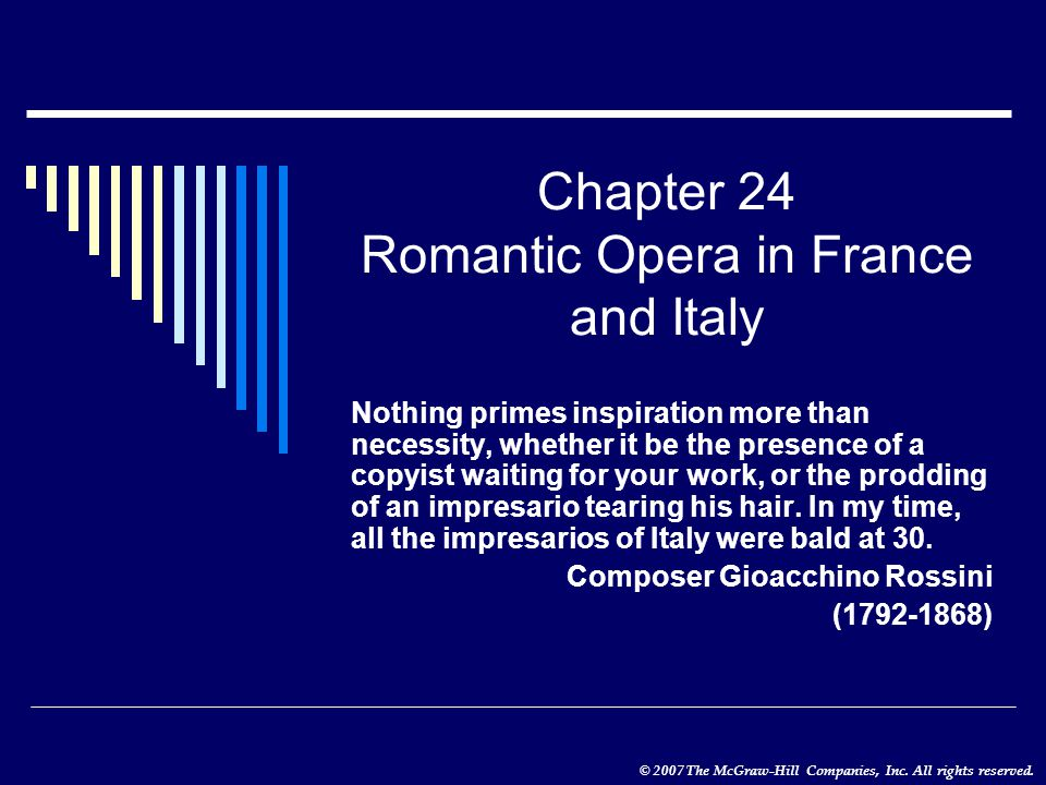 © 2007 The McGraw-Hill Companies, Inc. All rights reserved. Chapter 24 Romantic Opera in France and Italy Nothing primes inspiration more than necessi