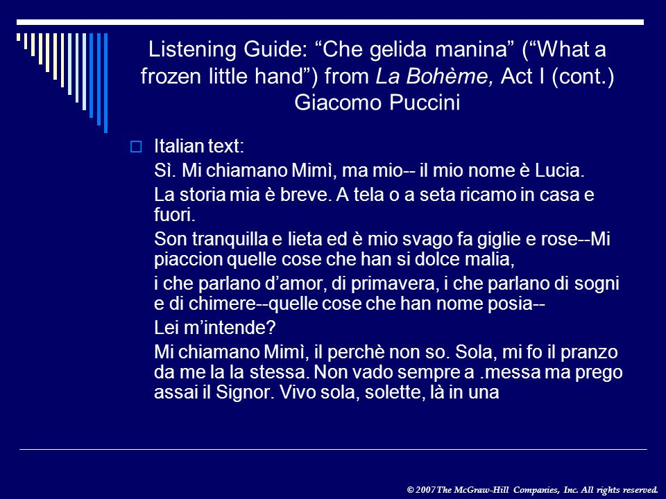 "© 2007 The McGraw-Hill Companies, Inc. All rights reserved. Listening Guide: ""Che gelida manina"" (""What a frozen little hand"") from La Bohème, Act I ("