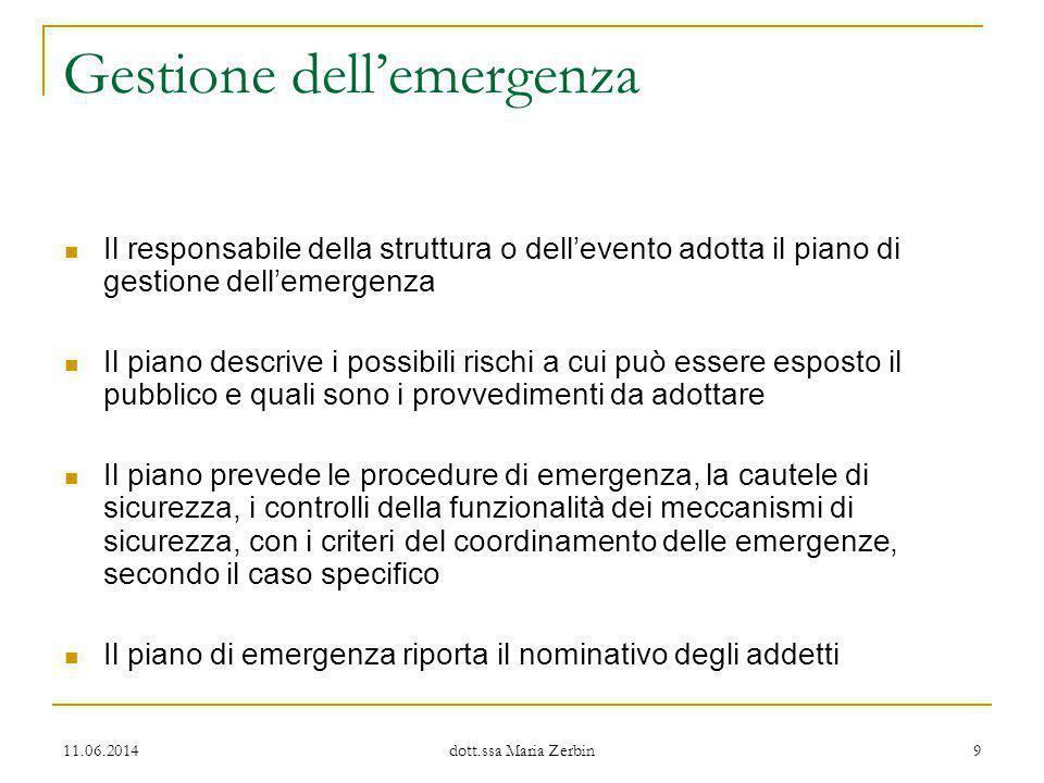 11.06.2014 dott.ssa Maria Zerbin 9 Gestione dell'emergenza Il responsabile della struttura o dell'evento adotta il piano di gestione dell'emergenza Il