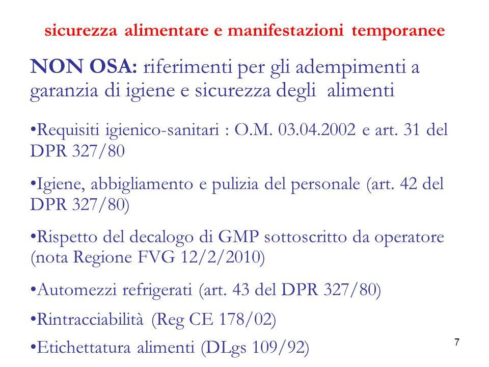 8 sicurezza alimentare e manifestazioni temporanee OSA: riferimenti normativi Reg (CE) 852/2004 - allegato II capitolo III: requisiti applicabili alle strutture mobili e/o temporanee Reg (CE) 853/2004 : requisiti di igiene dei prodotti di origine animale O.M.