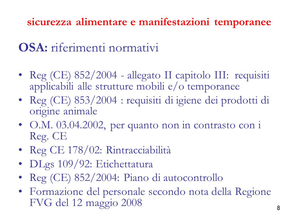 8 sicurezza alimentare e manifestazioni temporanee OSA: riferimenti normativi Reg (CE) 852/2004 - allegato II capitolo III: requisiti applicabili alle