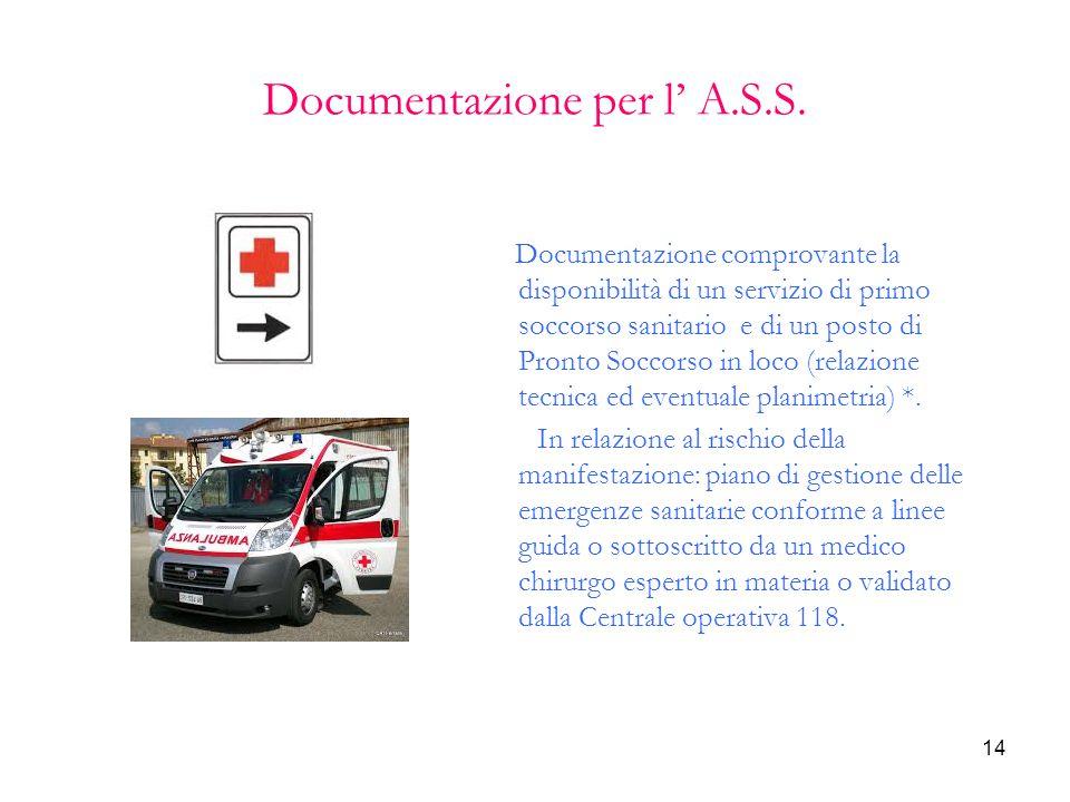 14 Documentazione per l' A.S.S. Documentazione comprovante la disponibilità di un servizio di primo soccorso sanitario e di un posto di Pronto Soccors