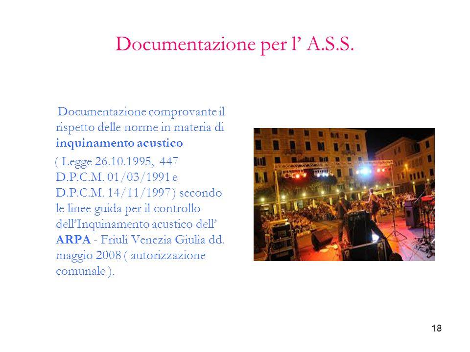 18 Documentazione per l' A.S.S. Documentazione comprovante il rispetto delle norme in materia di inquinamento acustico ( Legge 26.10.1995, 447 D.P.C.M