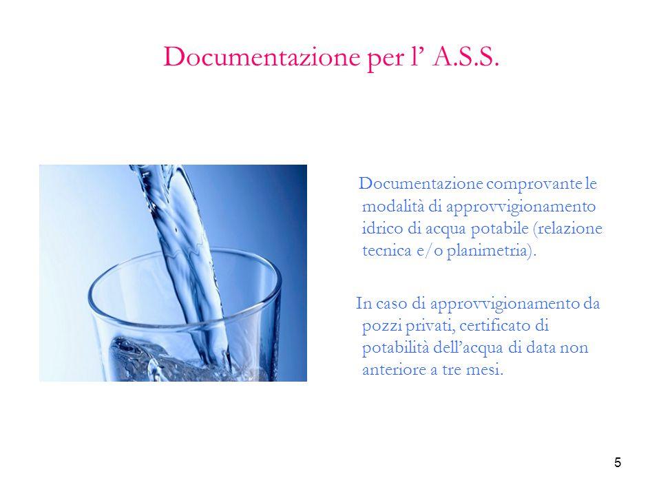 5 Documentazione per l' A.S.S. Documentazione comprovante le modalità di approvvigionamento idrico di acqua potabile (relazione tecnica e/o planimetri