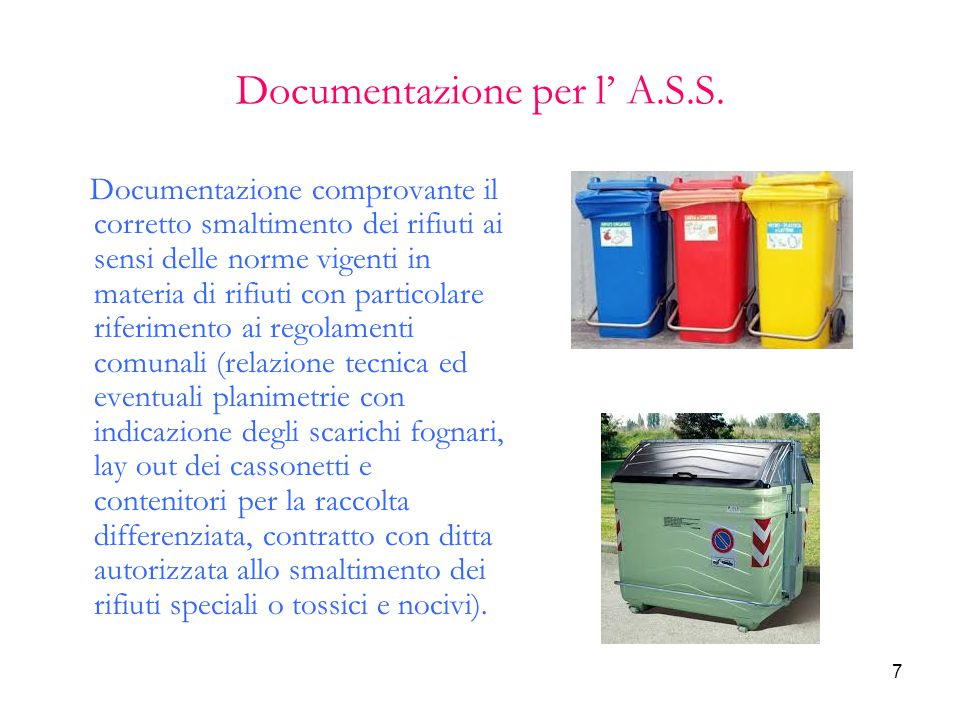 7 Documentazione per l' A.S.S. Documentazione comprovante il corretto smaltimento dei rifiuti ai sensi delle norme vigenti in materia di rifiuti con p
