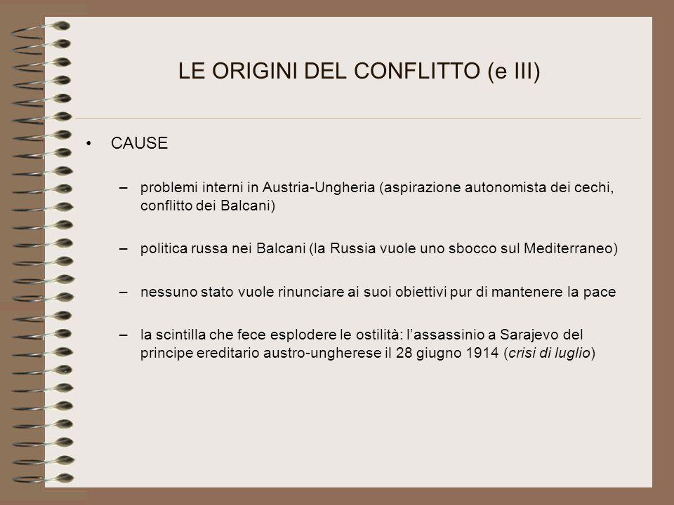 LE ORIGINI DEL CONFLITTO (e III) CAUSE –problemi interni in Austria-Ungheria (aspirazione autonomista dei cechi, conflitto dei Balcani) –politica russ