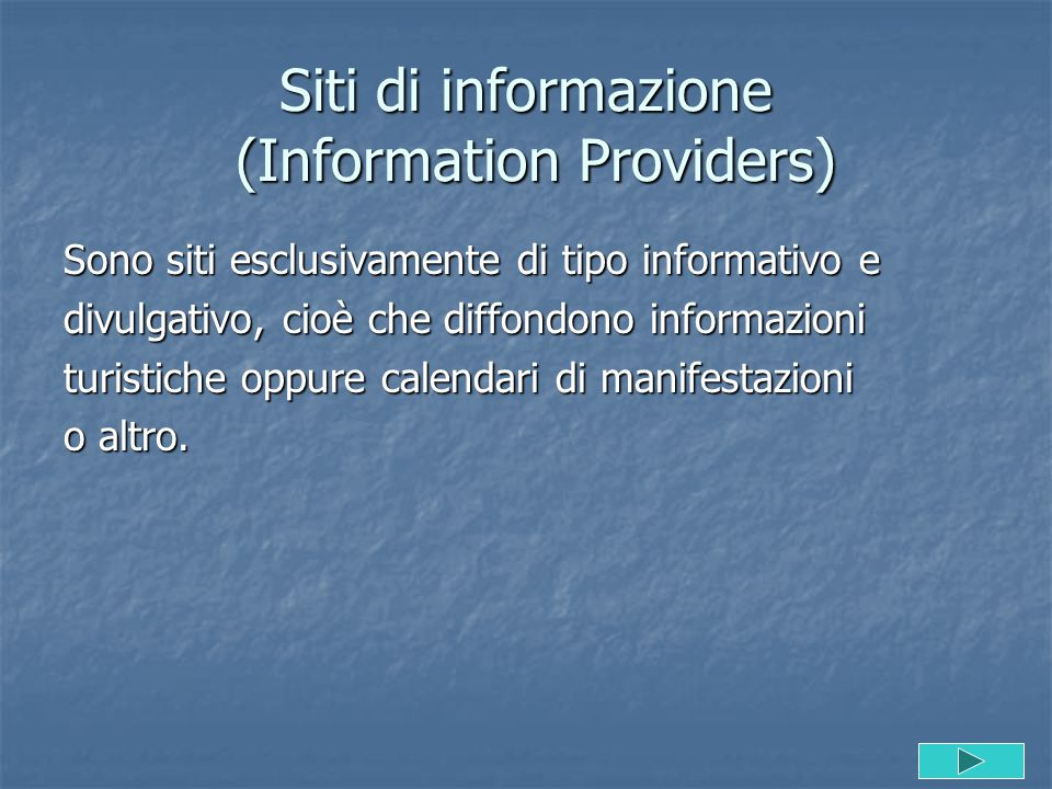 Siti di informazione (Information Providers) Sono siti esclusivamente di tipo informativo e divulgativo, cioè che diffondono informazioni turistiche o