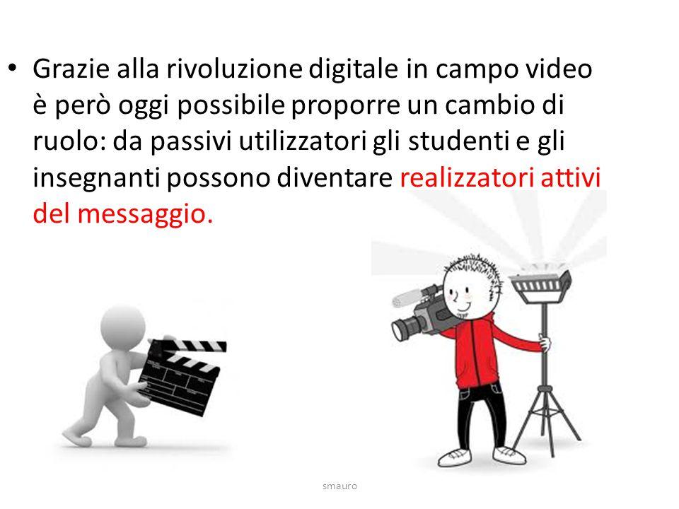 Grazie alla rivoluzione digitale in campo video è però oggi possibile proporre un cambio di ruolo: da passivi utilizzatori gli studenti e gli insegnanti possono diventare realizzatori attivi del messaggio.