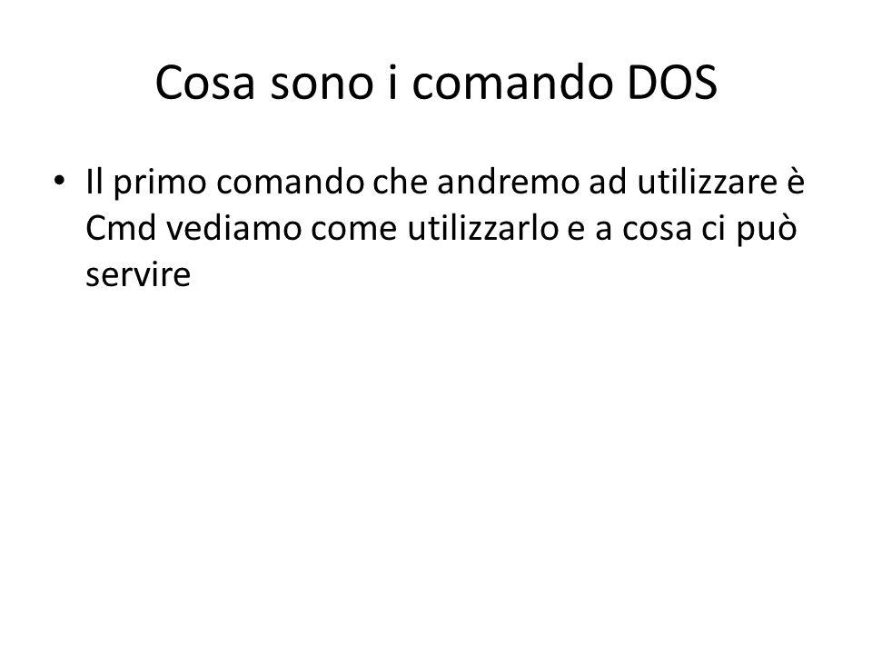 Cosa sono i comando DOS Il primo comando che andremo ad utilizzare è Cmd vediamo come utilizzarlo e a cosa ci può servire