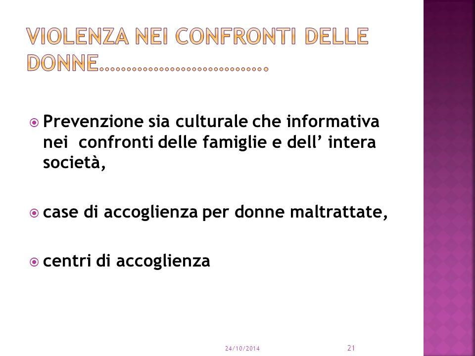  Prevenzione sia culturale che informativa nei confronti delle famiglie e dell' intera società,  case di accoglienza per donne maltrattate,  centri di accoglienza 24/10/2014 21