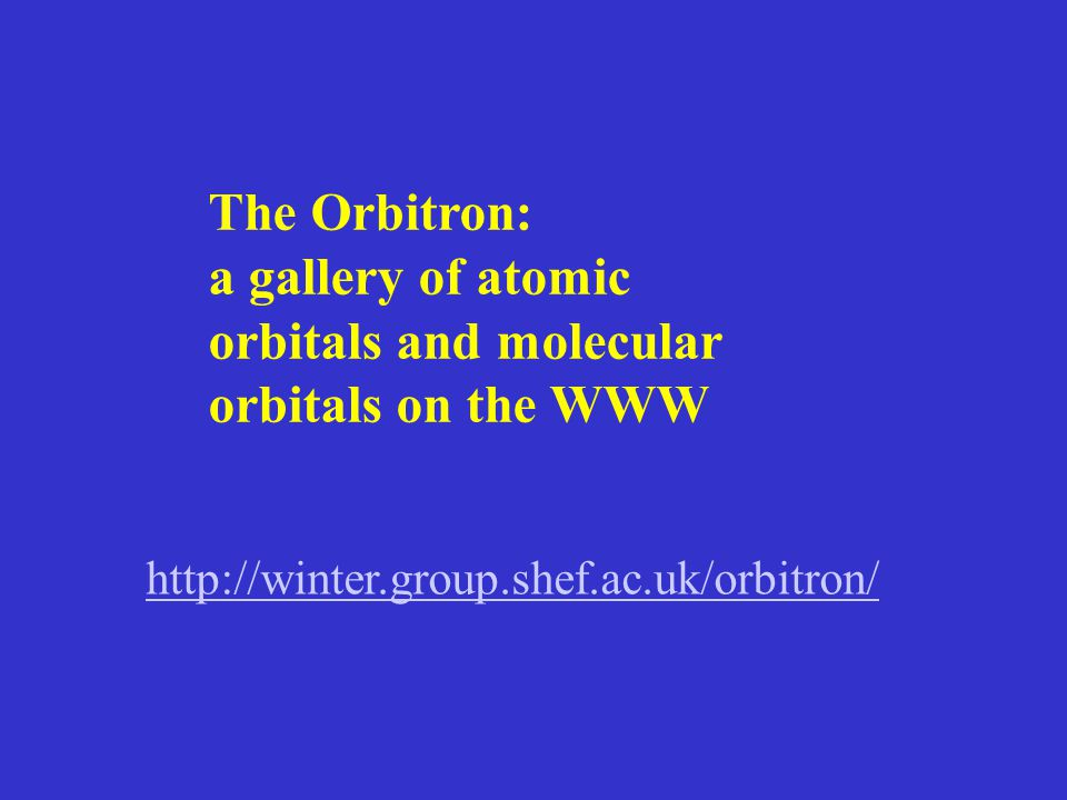 http://winter.group.shef.ac.uk/orbitron/ The Orbitron: a gallery of atomic orbitals and molecular orbitals on the WWW