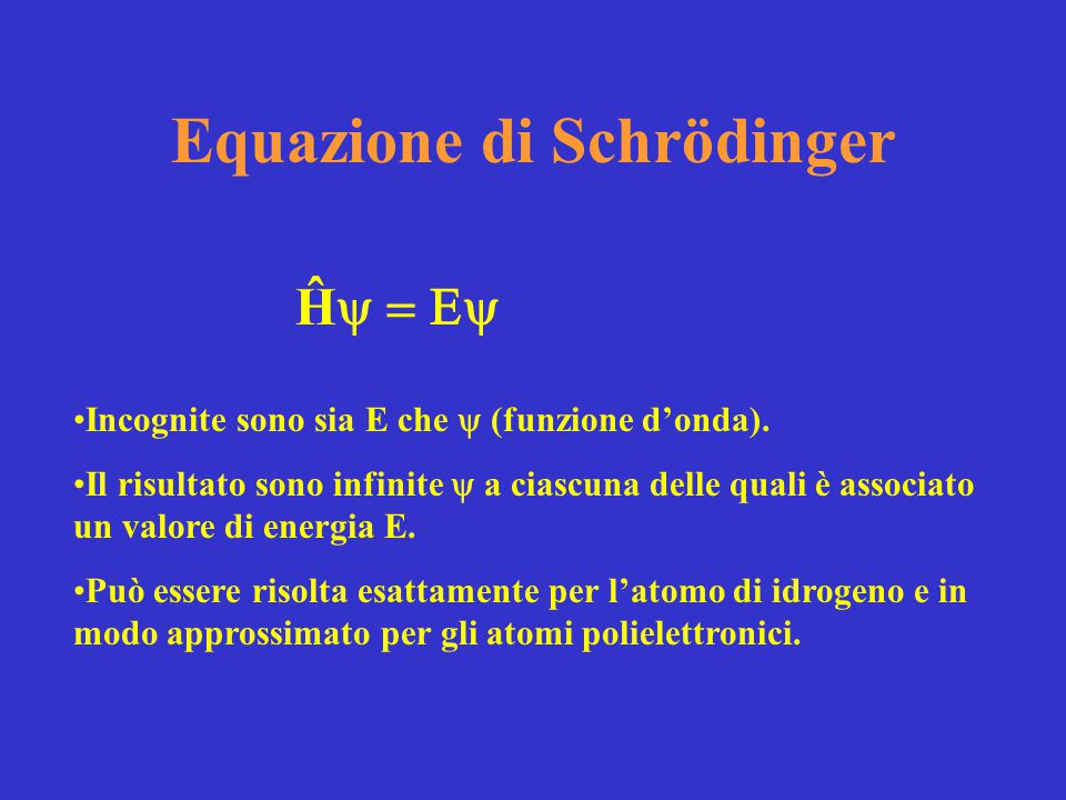 Equazione di Schrödinger Ĥ  Incognite sono sia E che  (funzione d'onda). Il risultato sono infinite  a ciascuna delle quali è associato un v