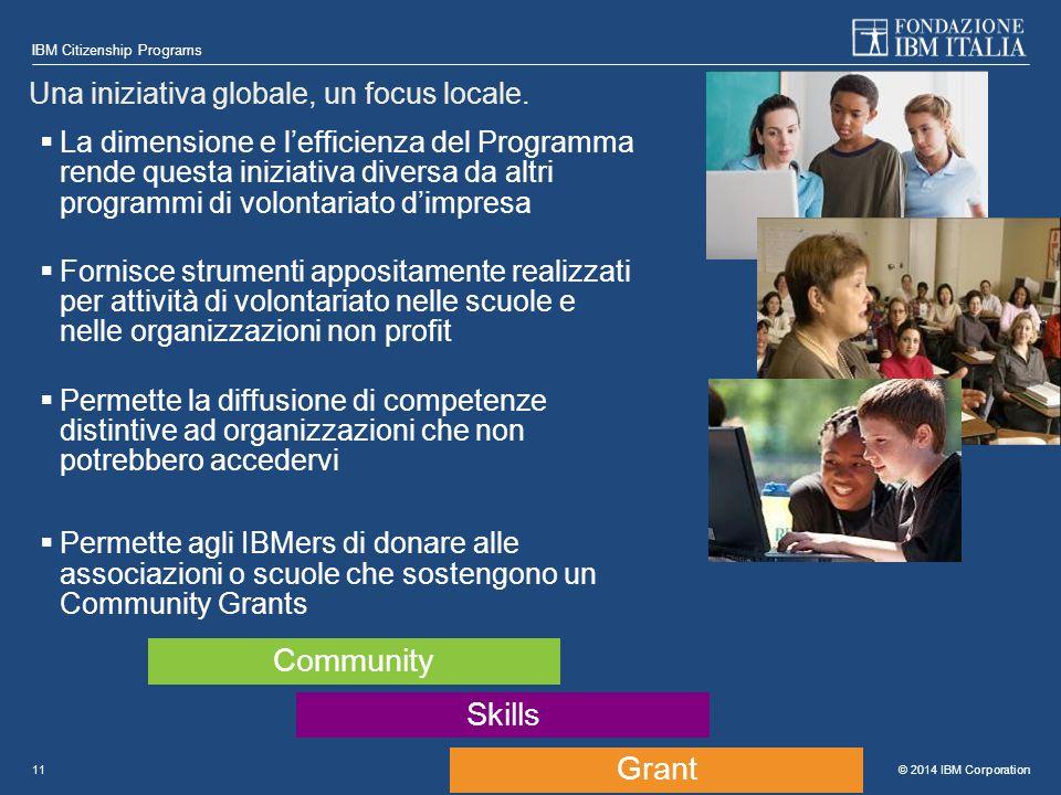 © 2014 IBM Corporation IBM Citizenship Programs 11  La dimensione e l'efficienza del Programma rende questa iniziativa diversa da altri programmi di