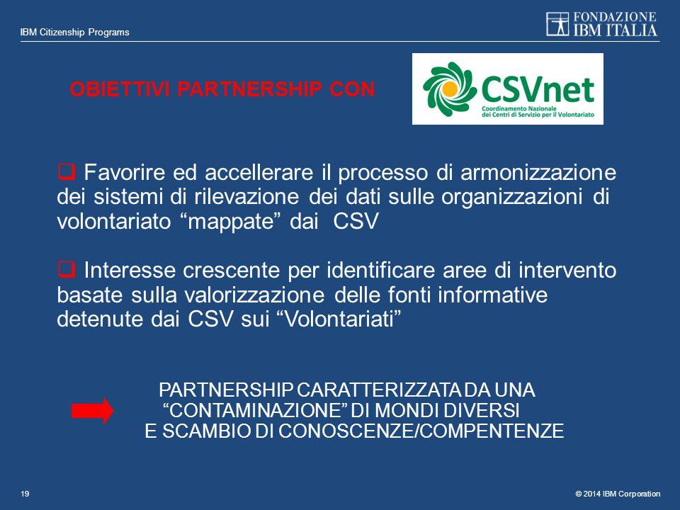© 2014 IBM Corporation IBM Citizenship Programs 19 OBIETTIVI PARTNERSHIP CON  Favorire ed accellerare il processo di armonizzazione dei sistemi di ri