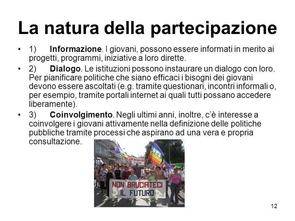 12 La natura della partecipazione 1) Informazione. I giovani, possono essere informati in merito ai progetti, programmi, iniziative a loro dirette. 2)