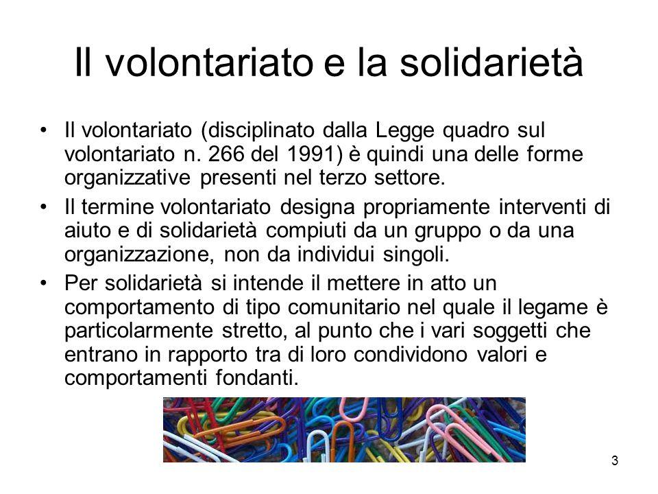 3 Il volontariato e la solidarietà Il volontariato (disciplinato dalla Legge quadro sul volontariato n. 266 del 1991) è quindi una delle forme organiz