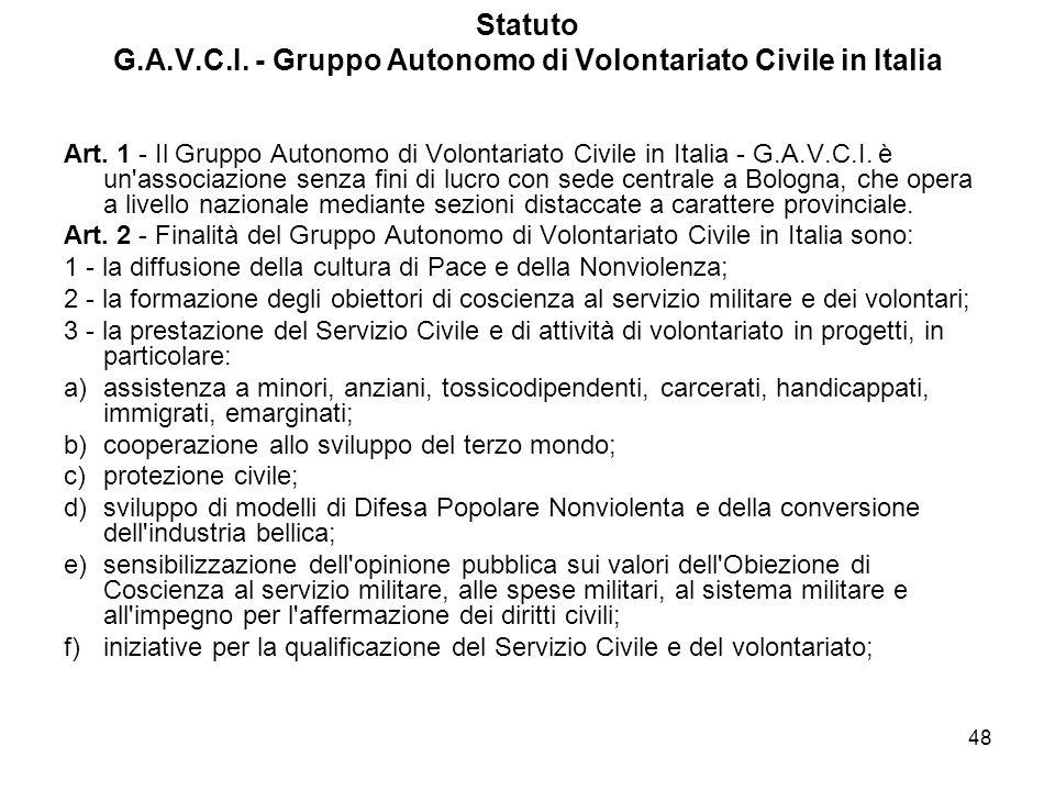 48 Statuto G.A.V.C.I. - Gruppo Autonomo di Volontariato Civile in Italia Art. 1 - Il Gruppo Autonomo di Volontariato Civile in Italia - G.A.V.C.I. è u