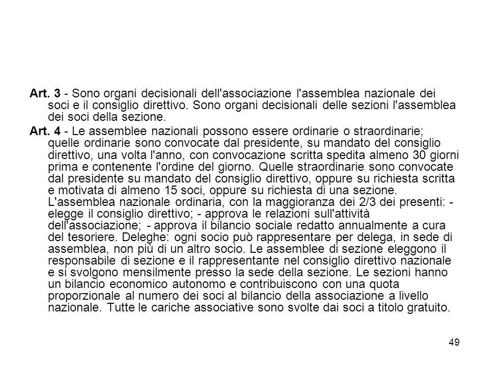 49 Art. 3 - Sono organi decisionali dell'associazione l'assemblea nazionale dei soci e il consiglio direttivo. Sono organi decisionali delle sezioni l
