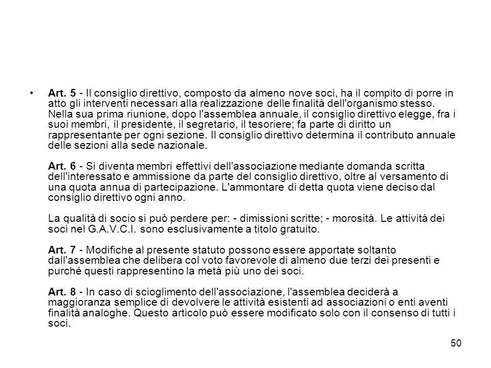 50 Art. 5 - Il consiglio direttivo, composto da almeno nove soci, ha il compito di porre in atto gli interventi necessari alla realizzazione delle fin