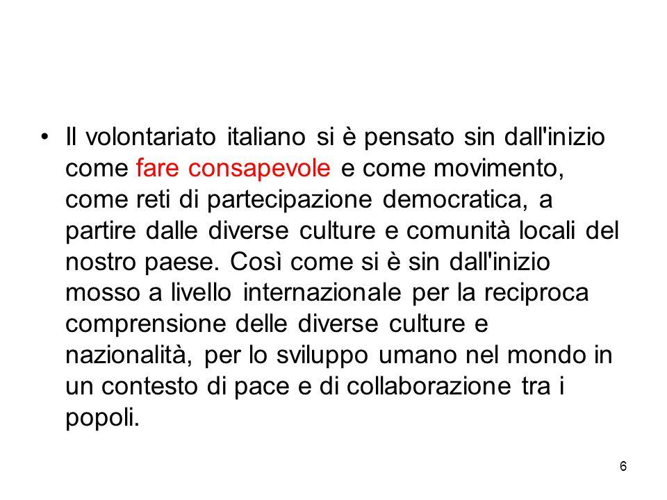 6 Il volontariato italiano si è pensato sin dall'inizio come fare consapevole e come movimento, come reti di partecipazione democratica, a partire dal