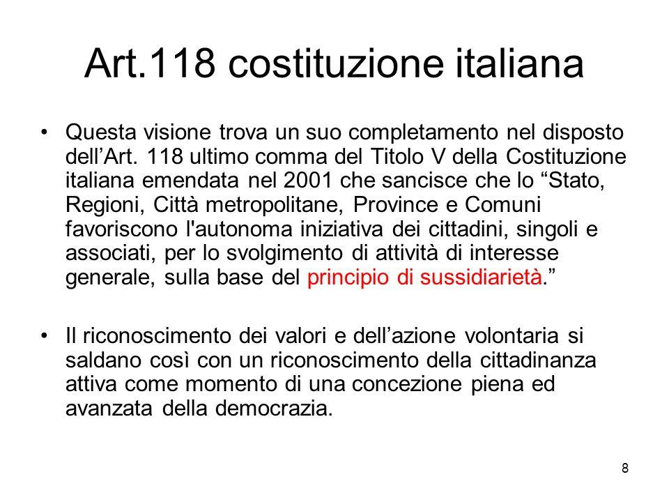 8 Art.118 costituzione italiana Questa visione trova un suo completamento nel disposto dell'Art. 118 ultimo comma del Titolo V della Costituzione ital