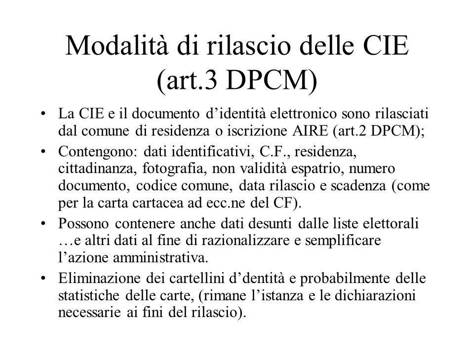 Modalità di rilascio delle CIE (art.3 DPCM) La CIE e il documento d'identità elettronico sono rilasciati dal comune di residenza o iscrizione AIRE (ar