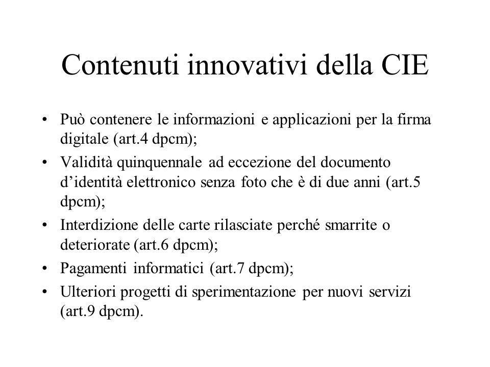 Contenuti innovativi della CIE Può contenere le informazioni e applicazioni per la firma digitale (art.4 dpcm); Validità quinquennale ad eccezione del