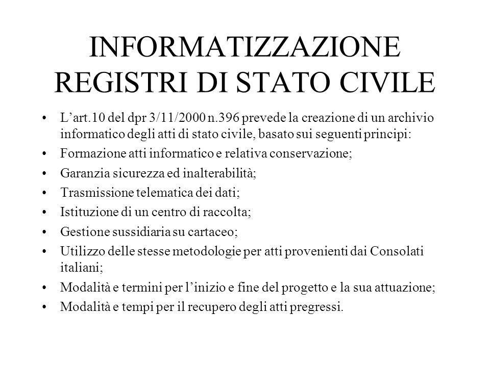INFORMATIZZAZIONE REGISTRI DI STATO CIVILE L'art.10 del dpr 3/11/2000 n.396 prevede la creazione di un archivio informatico degli atti di stato civile