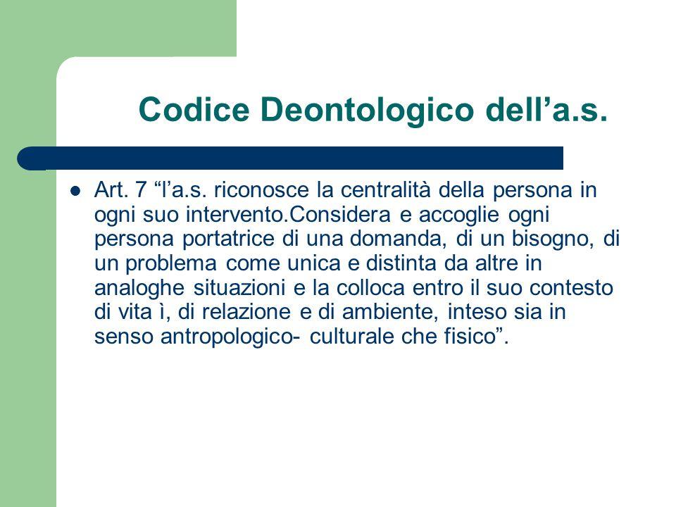 """Codice Deontologico dell'a.s. Art. 7 """"l'a.s. riconosce la centralità della persona in ogni suo intervento.Considera e accoglie ogni persona portatrice"""