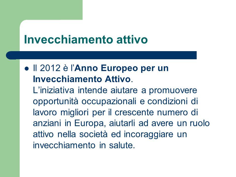 Invecchiamento attivo Il 2012 è l'Anno Europeo per un Invecchiamento Attivo. L'iniziativa intende aiutare a promuovere opportunità occupazionali e con