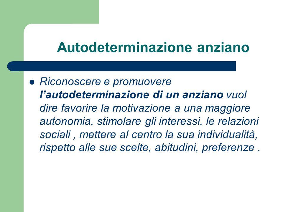 Autodeterminazione anziano Riconoscere e promuovere l'autodeterminazione di un anziano vuol dire favorire la motivazione a una maggiore autonomia, sti